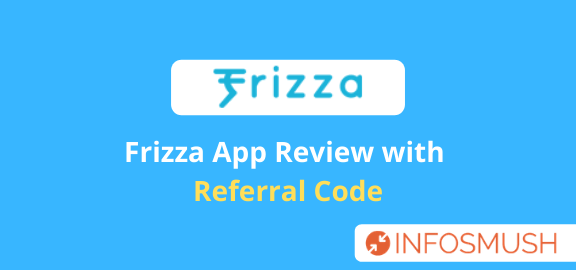 [Proof]Frizza Referral Code 2020[PCH61YQF] Get ₹3 | How to Earn ₹5 Per Invite